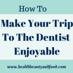 How to make your Trip to the Dentist Enjoyable