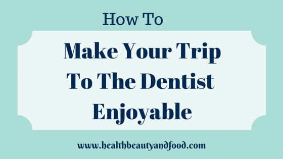 tips-to-make-your-trip-to-dentist-enjoyable