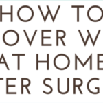 How To Recover Well At Home After Surgery